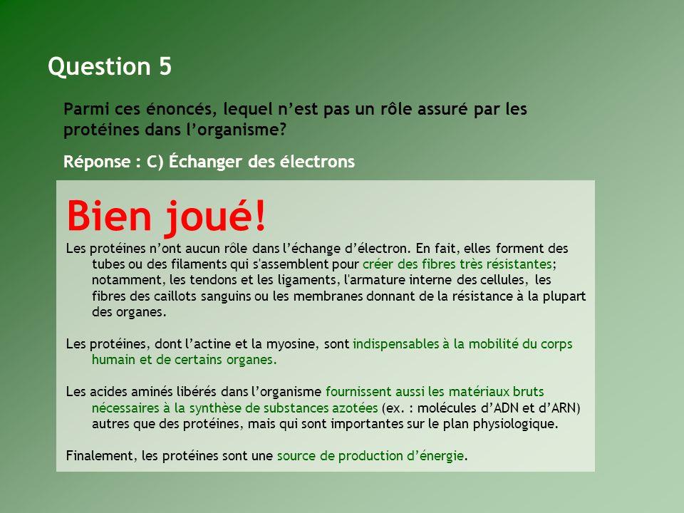 Question 5 Parmi ces énoncés, lequel n'est pas un rôle assuré par les protéines dans l'organisme Réponse : C) Échanger des électrons.