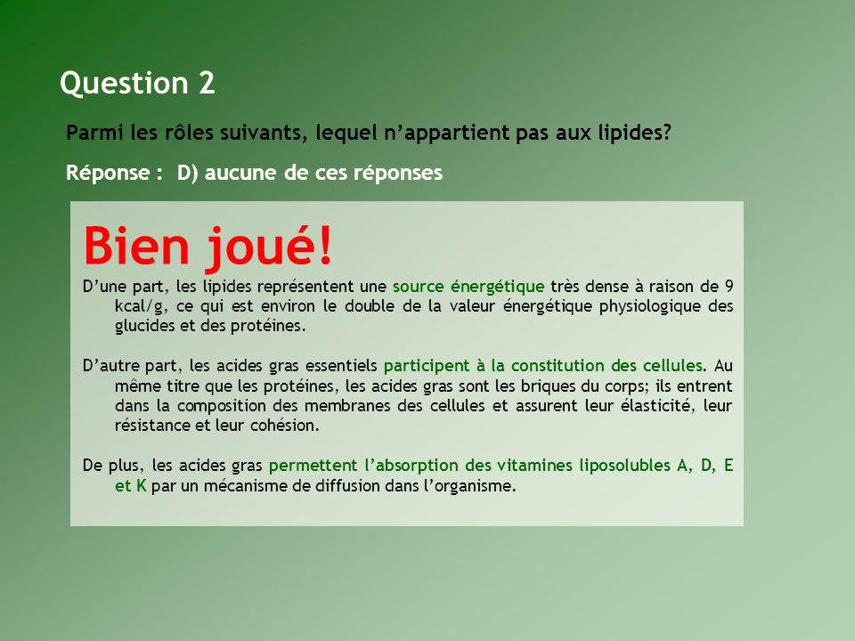 Question 2 Parmi les rôles suivants, lequel n'appartient pas aux lipides Réponse : D) aucune de ces réponses.