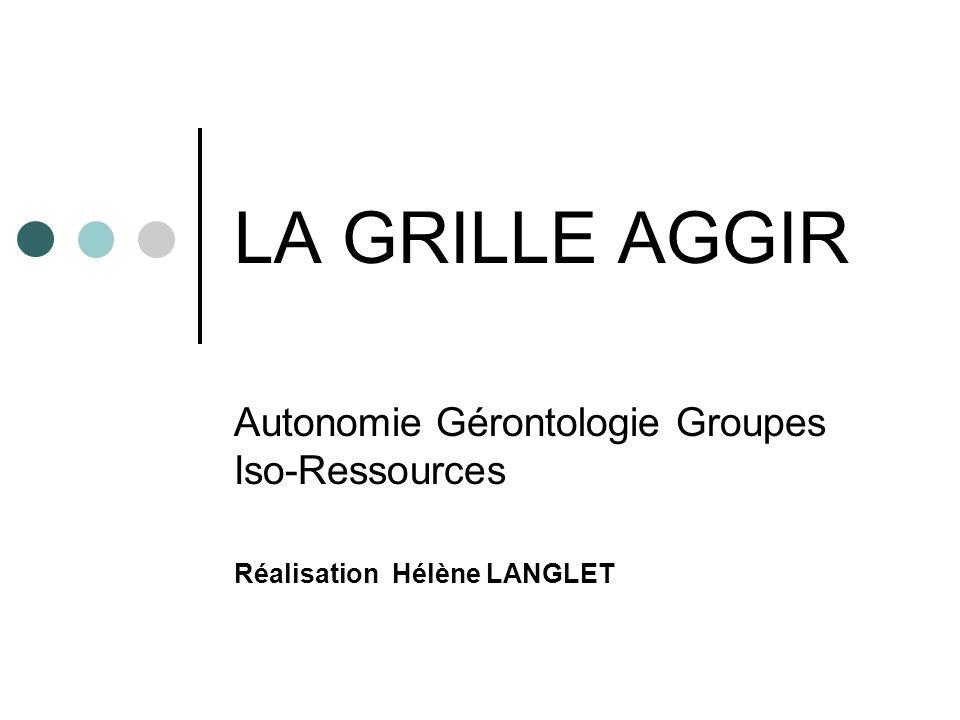 LA GRILLE AGGIR Autonomie Gérontologie Groupes Iso-Ressources
