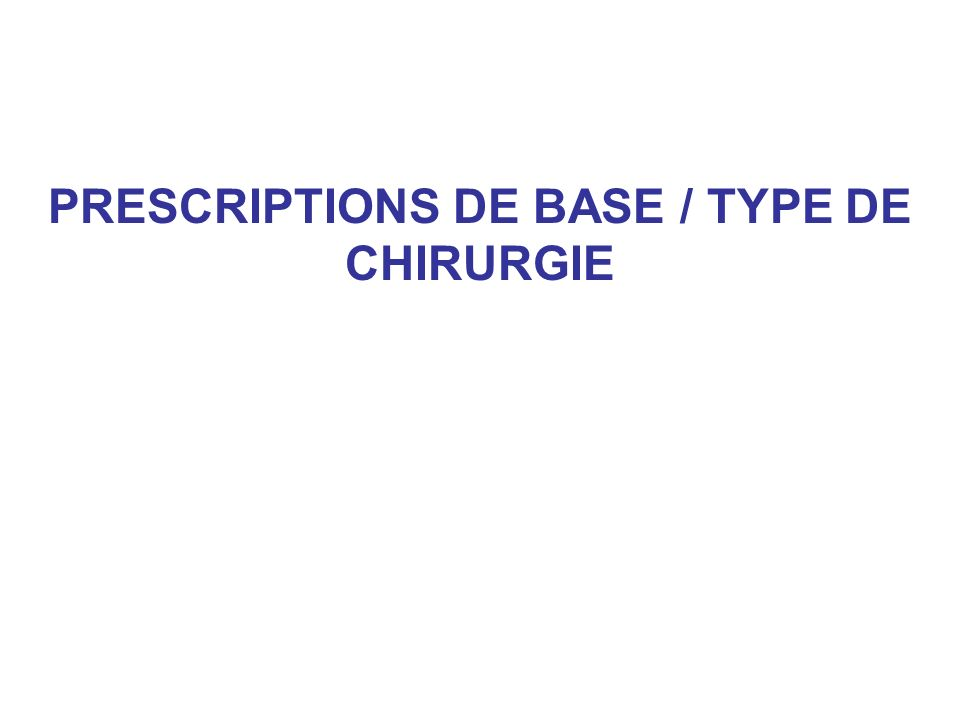 PRESCRIPTIONS DE BASE / TYPE DE CHIRURGIE