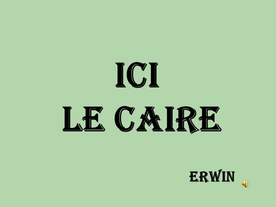 Ici le Caire ERWIN