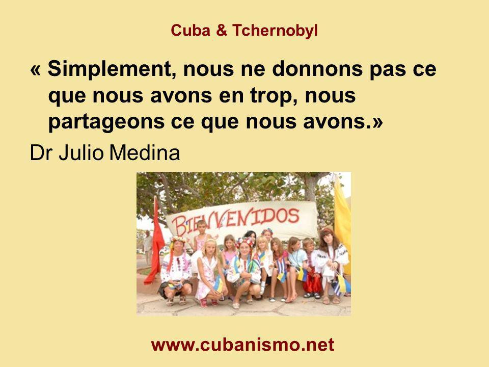 Cuba & Tchernobyl « Simplement, nous ne donnons pas ce que nous avons en trop, nous partageons ce que nous avons.»