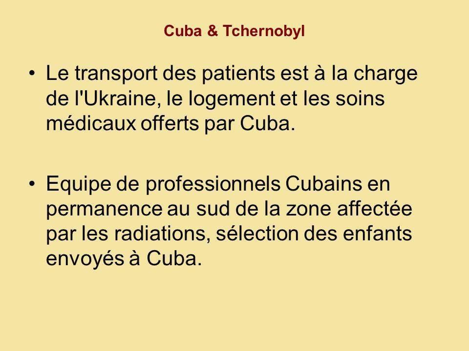 Cuba & Tchernobyl Le transport des patients est à la charge de l Ukraine, le logement et les soins médicaux offerts par Cuba.