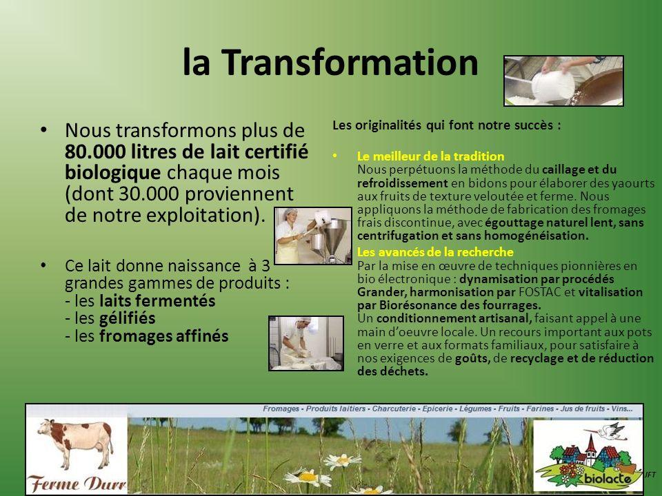 la Transformation Nous transformons plus de 80.000 litres de lait certifié biologique chaque mois (dont 30.000 proviennent de notre exploitation).
