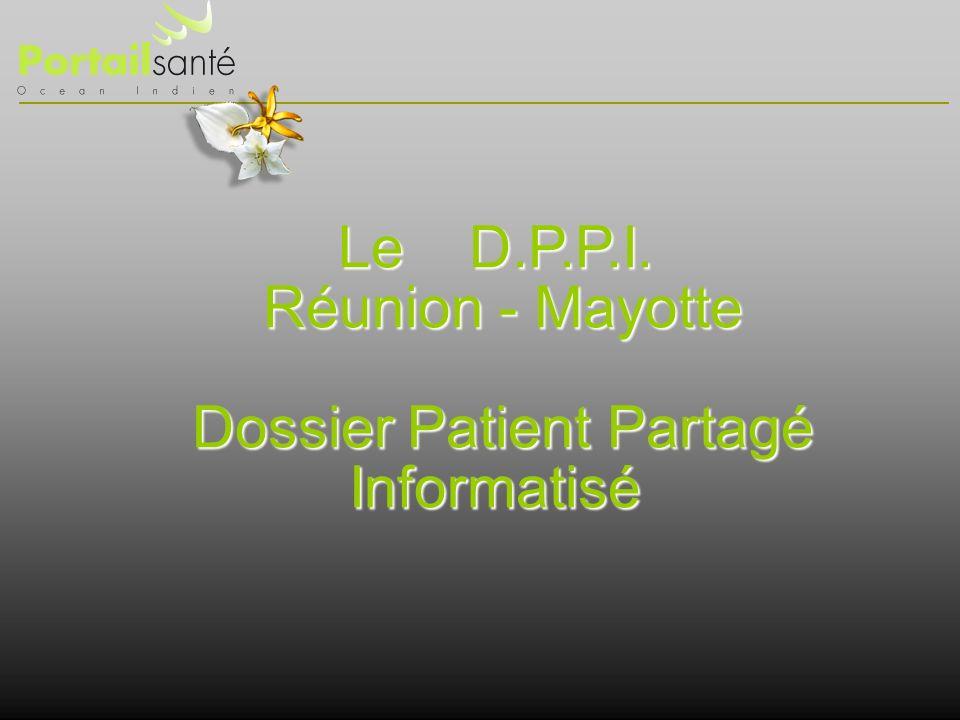 Le D.P.P.I. Réunion - Mayotte Dossier Patient Partagé Informatisé