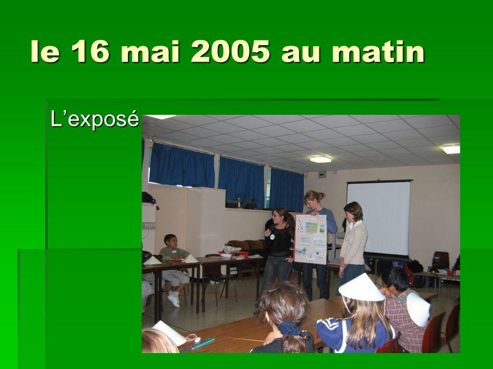 le 16 mai 2005 au matin L'exposé