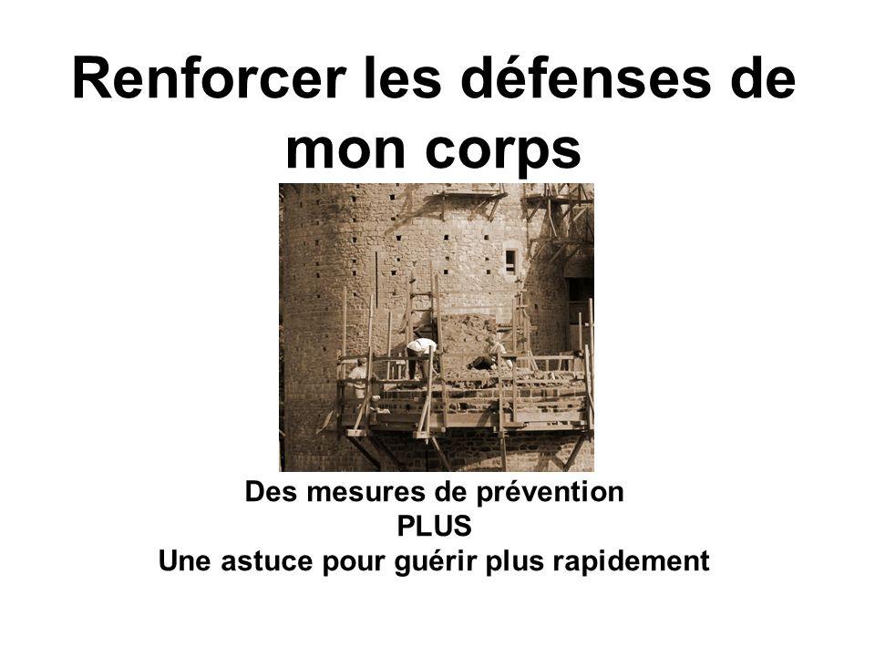 Renforcer les défenses de mon corps Des mesures de prévention PLUS Une astuce pour guérir plus rapidement