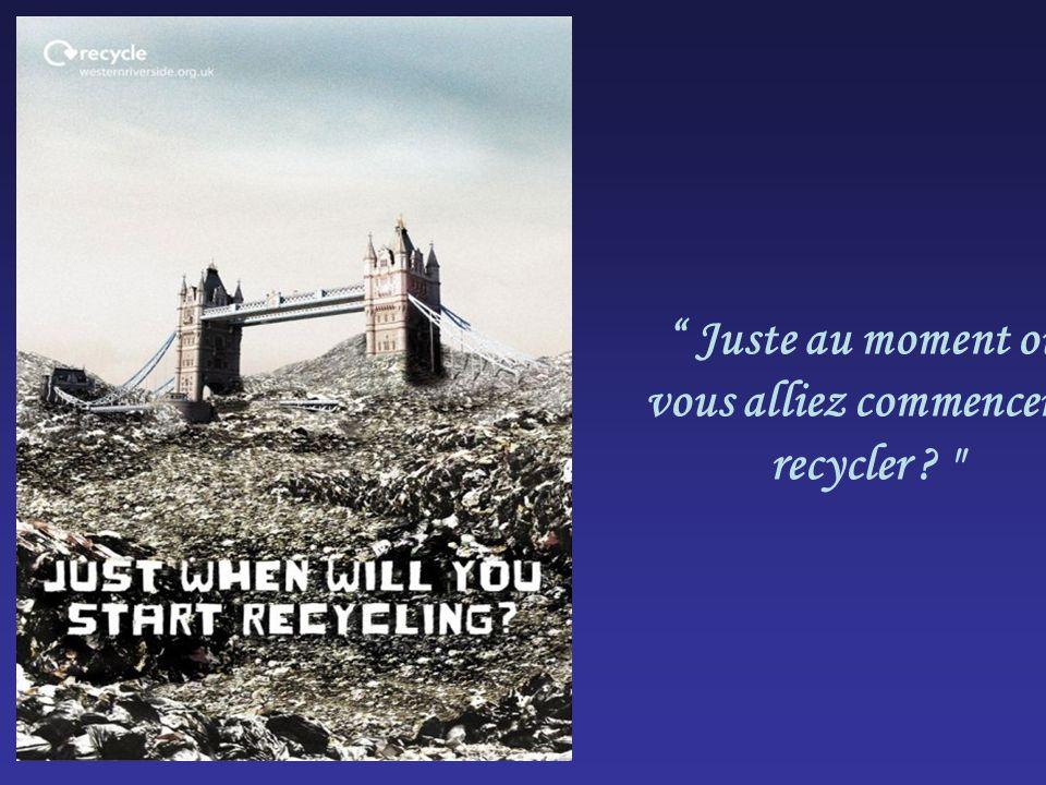 Juste au moment où vous alliez commencer à recycler