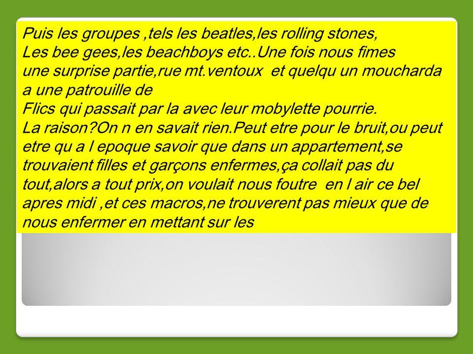 Puis les groupes ,tels les beatles,les rolling stones,
