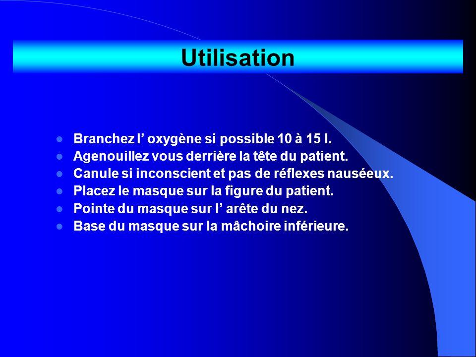 Utilisation Branchez l' oxygène si possible 10 à 15 l.