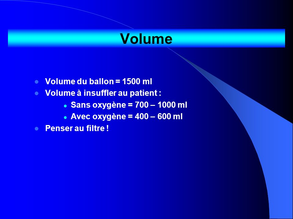 Volume Volume du ballon = 1500 ml Volume à insuffler au patient :