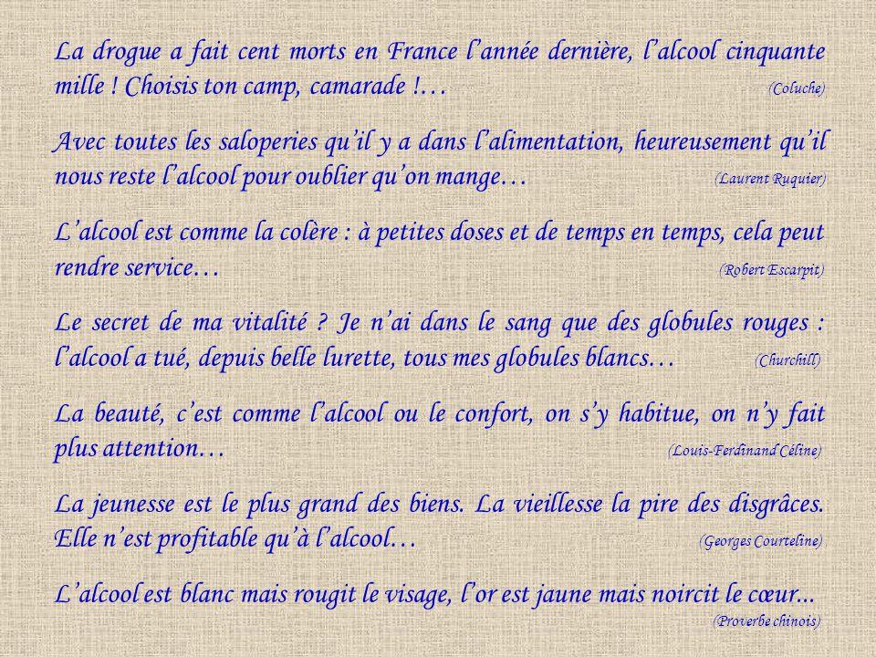 La drogue a fait cent morts en France l'année dernière, l'alcool cinquante mille ! Choisis ton camp, camarade !… (Coluche)