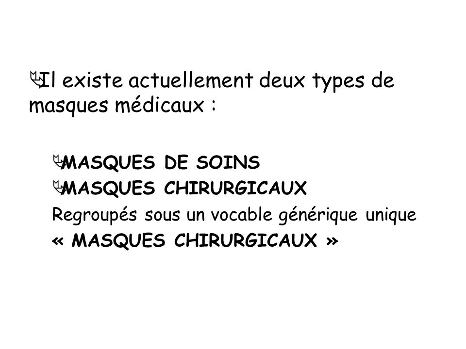 Il existe actuellement deux types de masques médicaux :