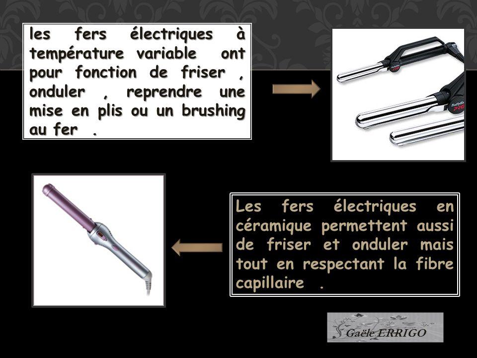les fers électriques à température variable ont pour fonction de friser , onduler , reprendre une mise en plis ou un brushing au fer .