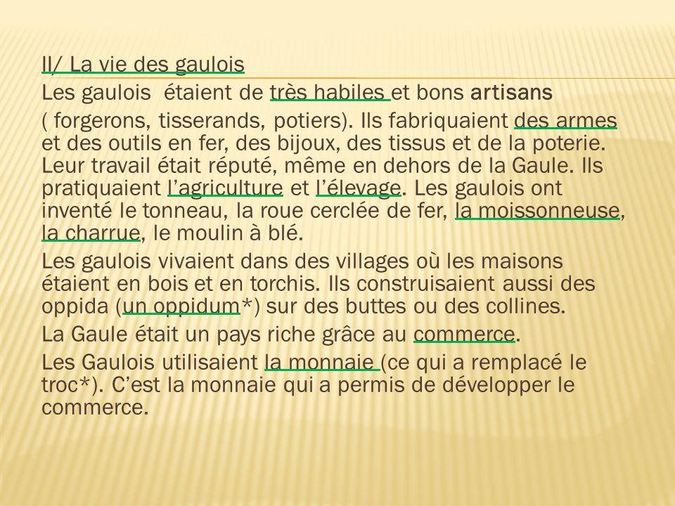 II/ La vie des gaulois Les gaulois étaient de très habiles et bons artisans.