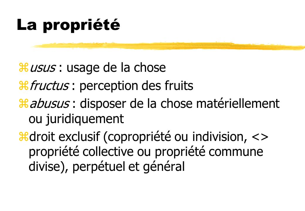 La propriété usus : usage de la chose fructus : perception des fruits