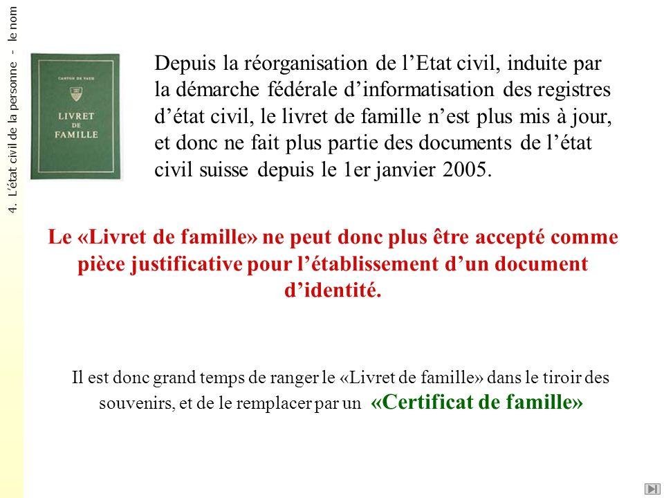 Depuis la réorganisation de l'Etat civil, induite par la démarche fédérale d'informatisation des registres d'état civil, le livret de famille n'est plus mis à jour, et donc ne fait plus partie des documents de l'état civil suisse depuis le 1er janvier 2005.