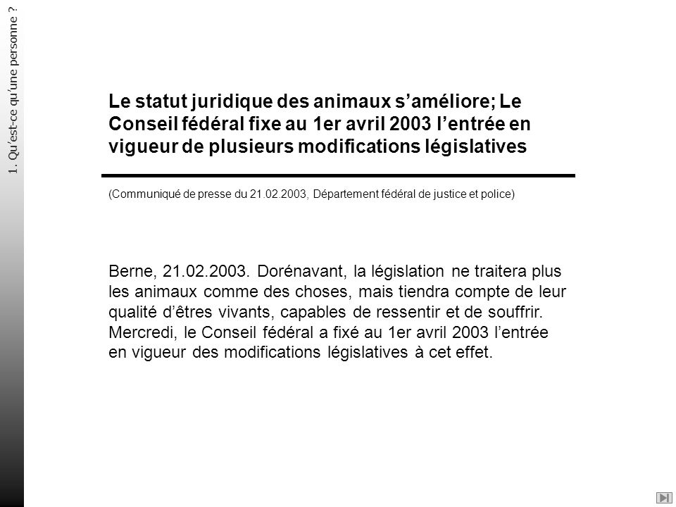 Le statut juridique des animaux s'améliore; Le Conseil fédéral fixe au 1er avril 2003 l'entrée en vigueur de plusieurs modifications législatives