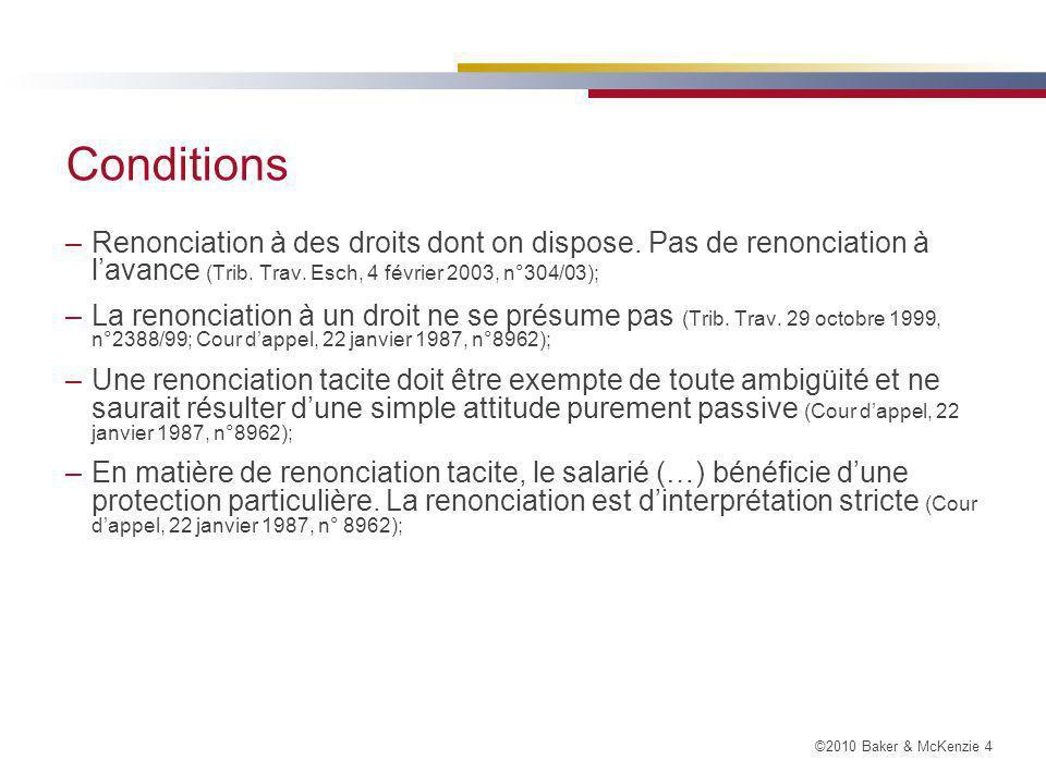 Conditions Renonciation à des droits dont on dispose. Pas de renonciation à l'avance (Trib. Trav. Esch, 4 février 2003, n°304/03);