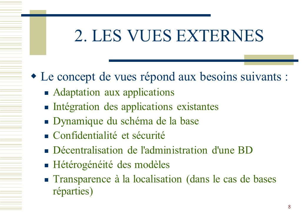 2. LES VUES EXTERNES Le concept de vues répond aux besoins suivants :