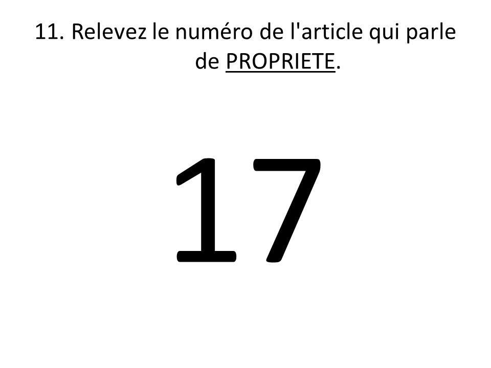11. Relevez le numéro de l article qui parle de PROPRIETE.