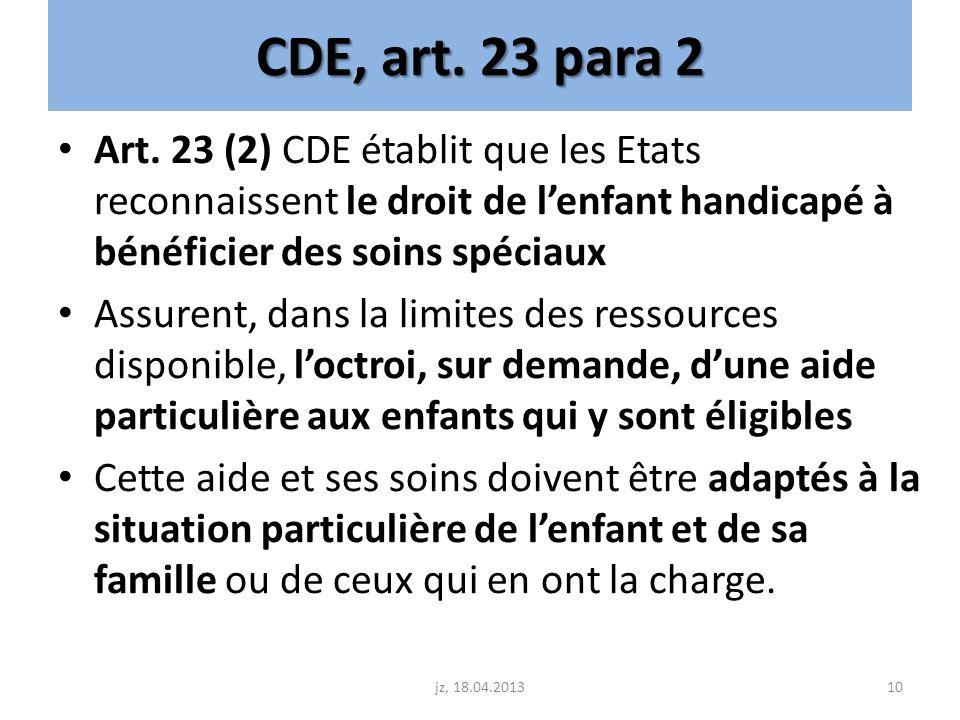 CDE, art. 23 para 2 Art. 23 (2) CDE établit que les Etats reconnaissent le droit de l'enfant handicapé à bénéficier des soins spéciaux.