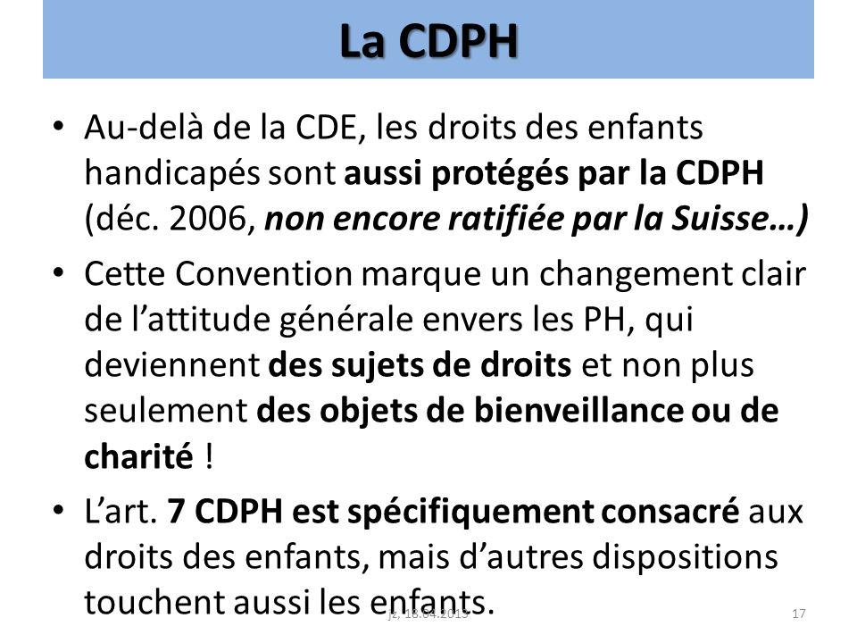 La CDPH Au-delà de la CDE, les droits des enfants handicapés sont aussi protégés par la CDPH (déc. 2006, non encore ratifiée par la Suisse…)