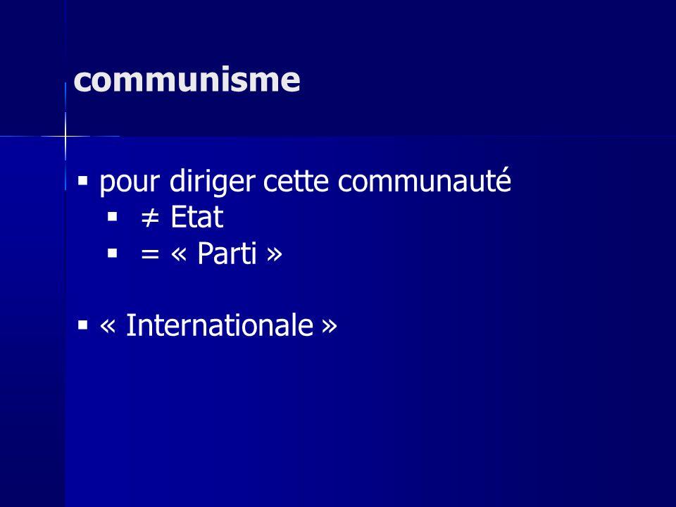 communisme pour diriger cette communauté ≠ Etat = « Parti »