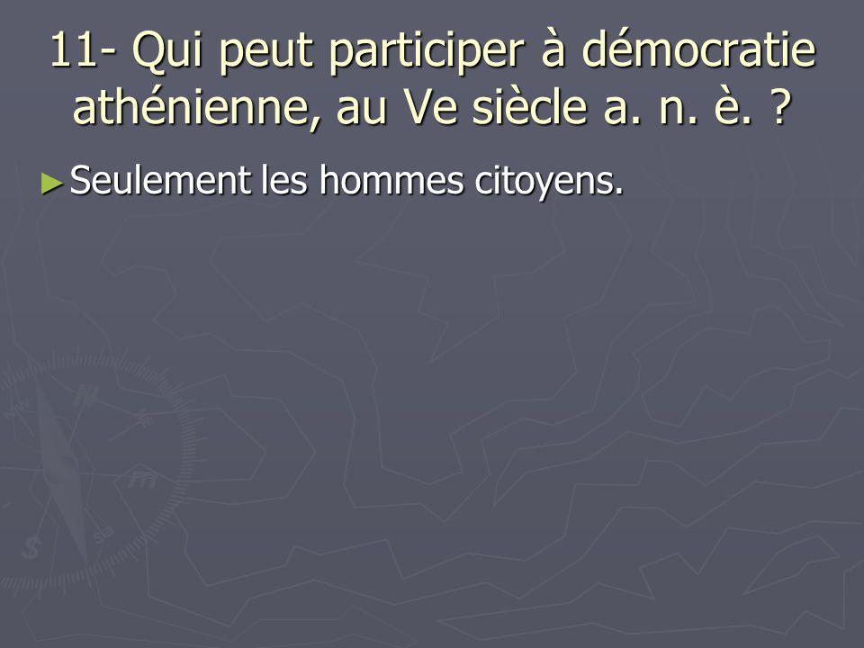 11- Qui peut participer à démocratie athénienne, au Ve siècle a. n. è.