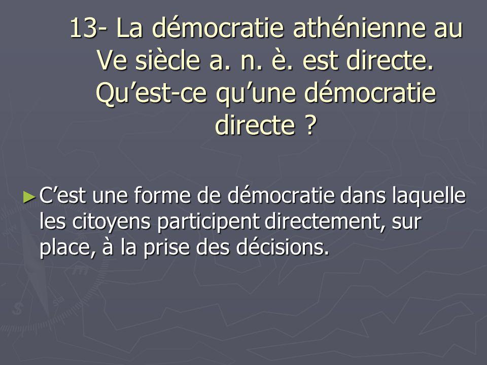 13- La démocratie athénienne au Ve siècle a. n. è. est directe