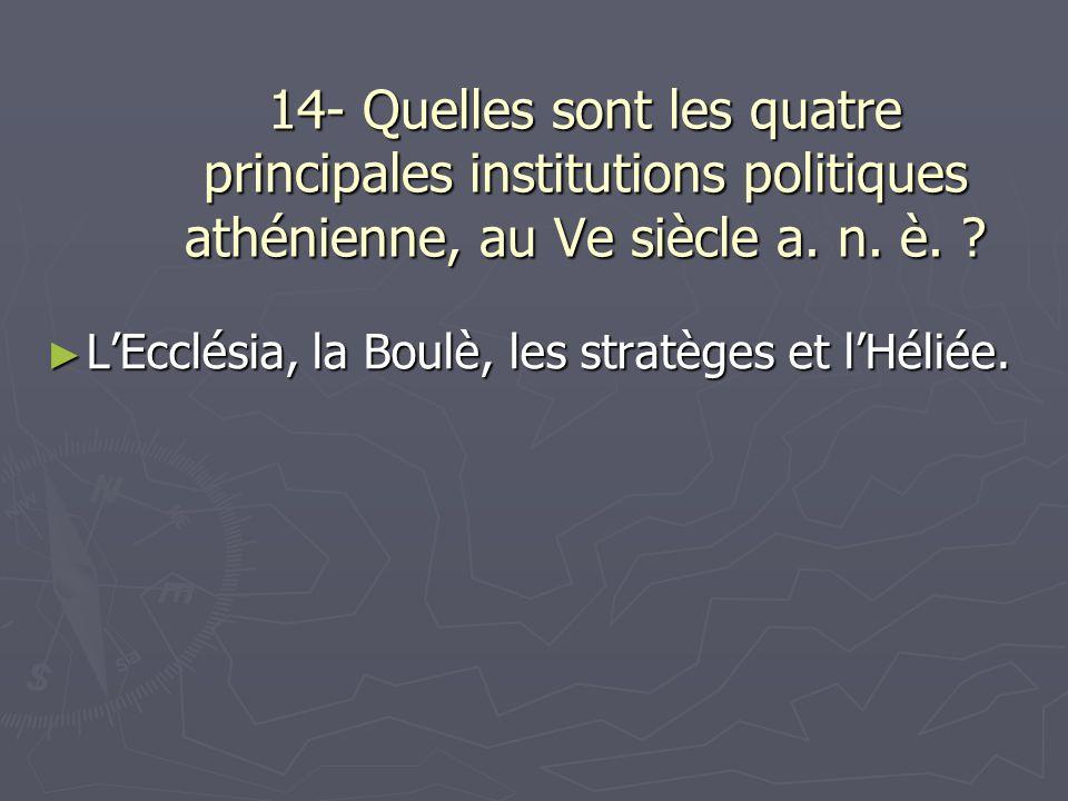 14- Quelles sont les quatre principales institutions politiques athénienne, au Ve siècle a. n. è.
