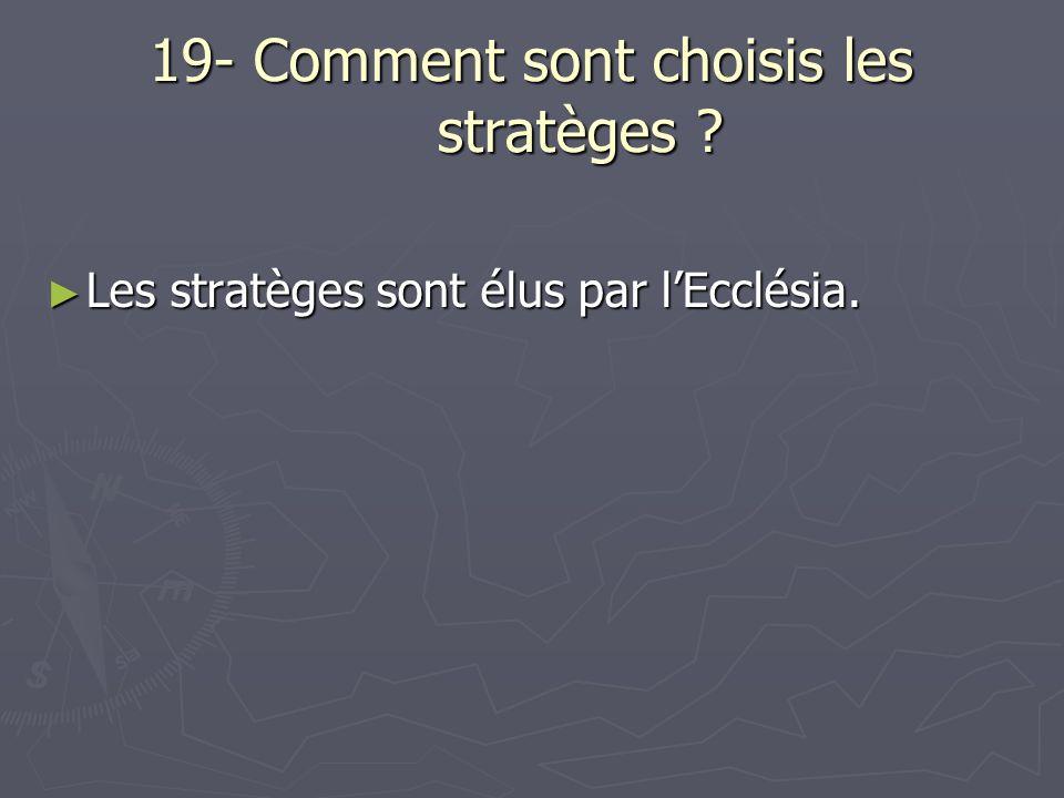 19- Comment sont choisis les stratèges