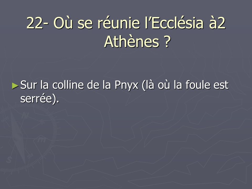 22- Où se réunie l'Ecclésia à2 Athènes