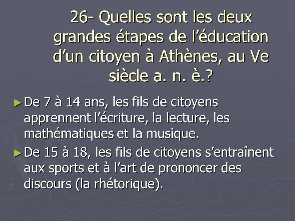 26- Quelles sont les deux grandes étapes de l'éducation d'un citoyen à Athènes, au Ve siècle a. n. è.