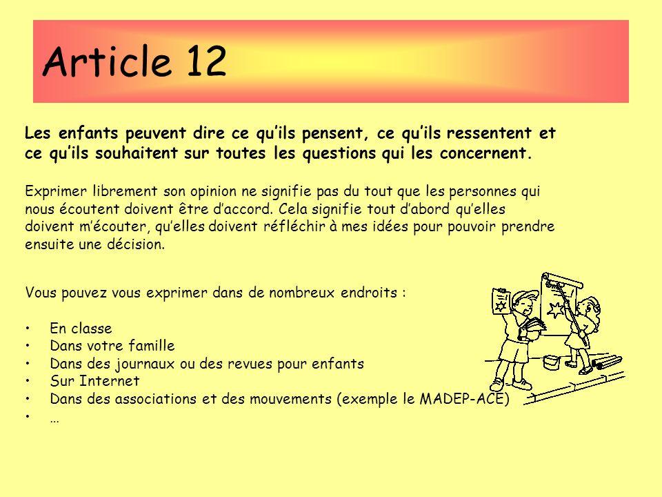 Article 12Les enfants peuvent dire ce qu'ils pensent, ce qu'ils ressentent et. ce qu'ils souhaitent sur toutes les questions qui les concernent.