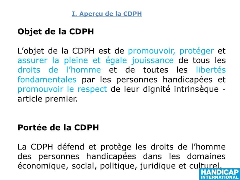 I. Aperçu de la CDPH Objet de la CDPH.