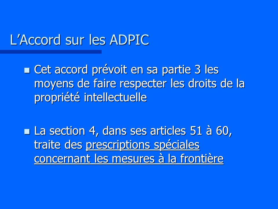 L'Accord sur les ADPIC Cet accord prévoit en sa partie 3 les moyens de faire respecter les droits de la propriété intellectuelle.