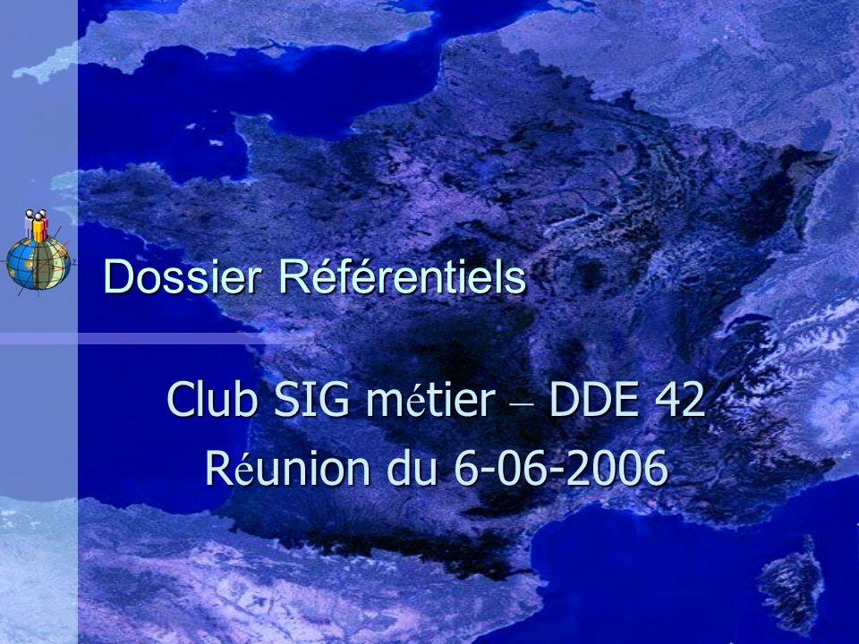 Club SIG métier – DDE 42 Réunion du 6-06-2006