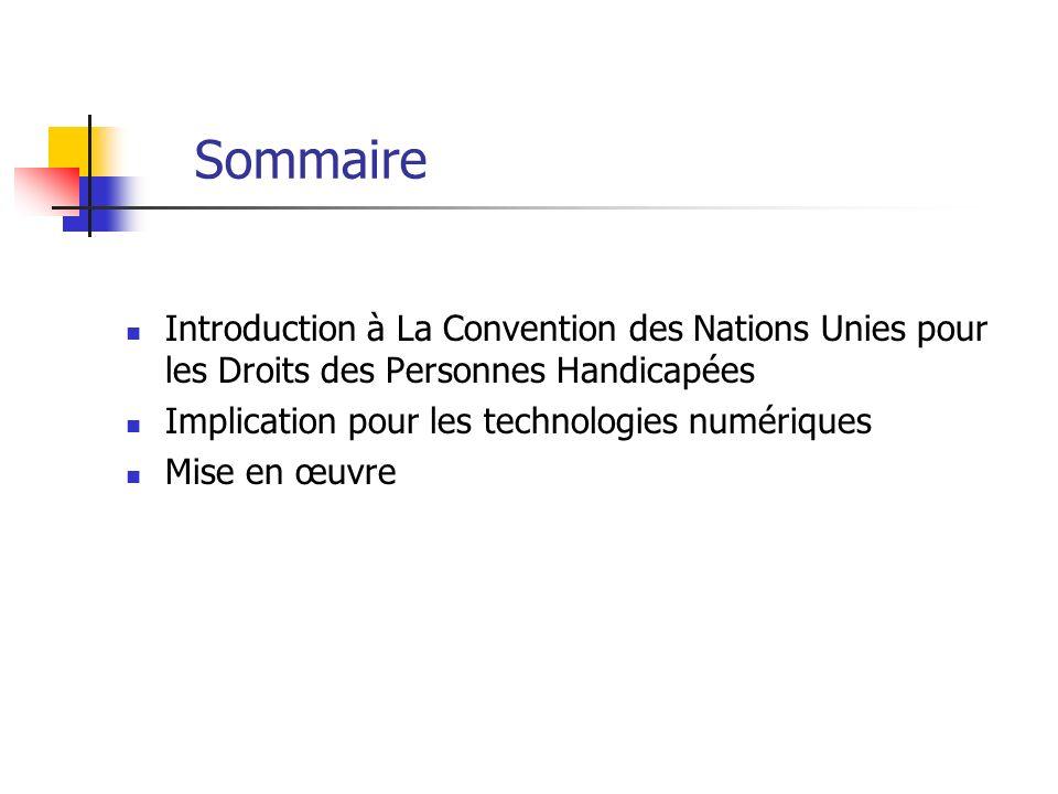 Sommaire Introduction à La Convention des Nations Unies pour les Droits des Personnes Handicapées. Implication pour les technologies numériques.