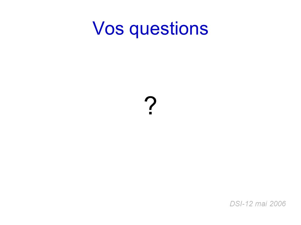 Vos questions DSI-12 mai 2006