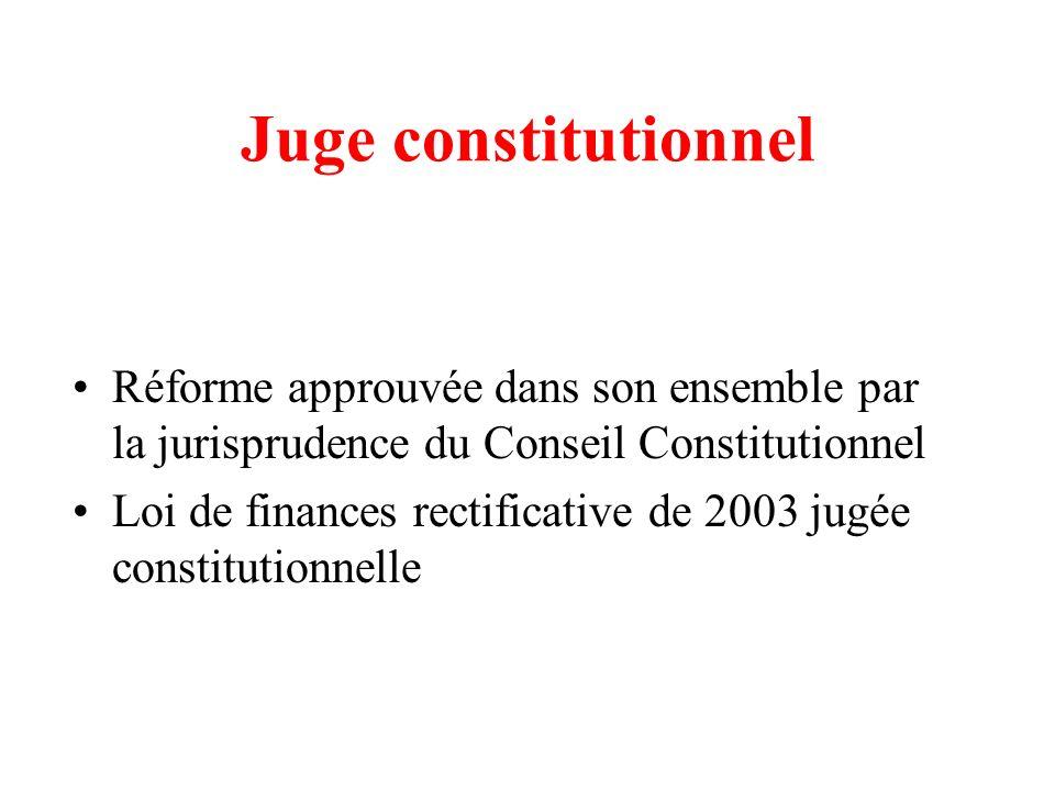 Juge constitutionnel Réforme approuvée dans son ensemble par la jurisprudence du Conseil Constitutionnel.