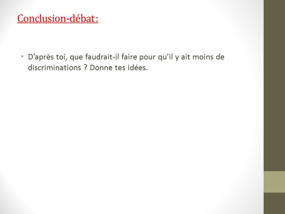 Conclusion-débat : D'après toi, que faudrait-il faire pour qu'il y ait moins de discriminations .
