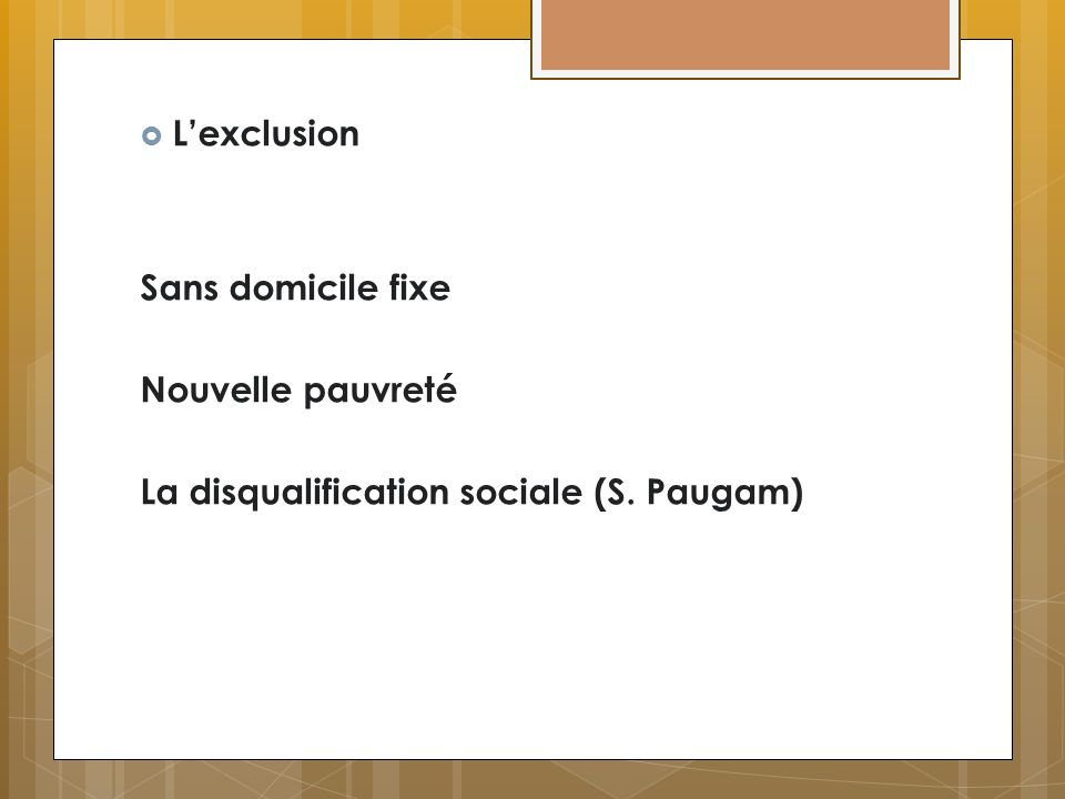 L'exclusion Sans domicile fixe Nouvelle pauvreté La disqualification sociale (S. Paugam)