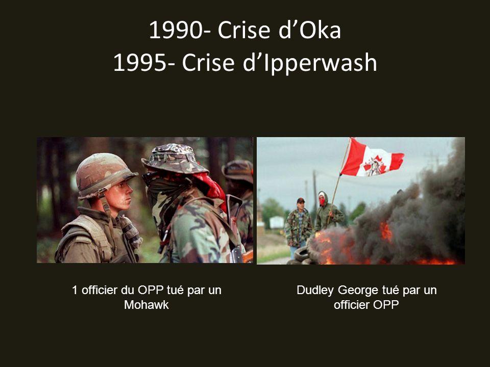 1990- Crise d'Oka 1995- Crise d'Ipperwash