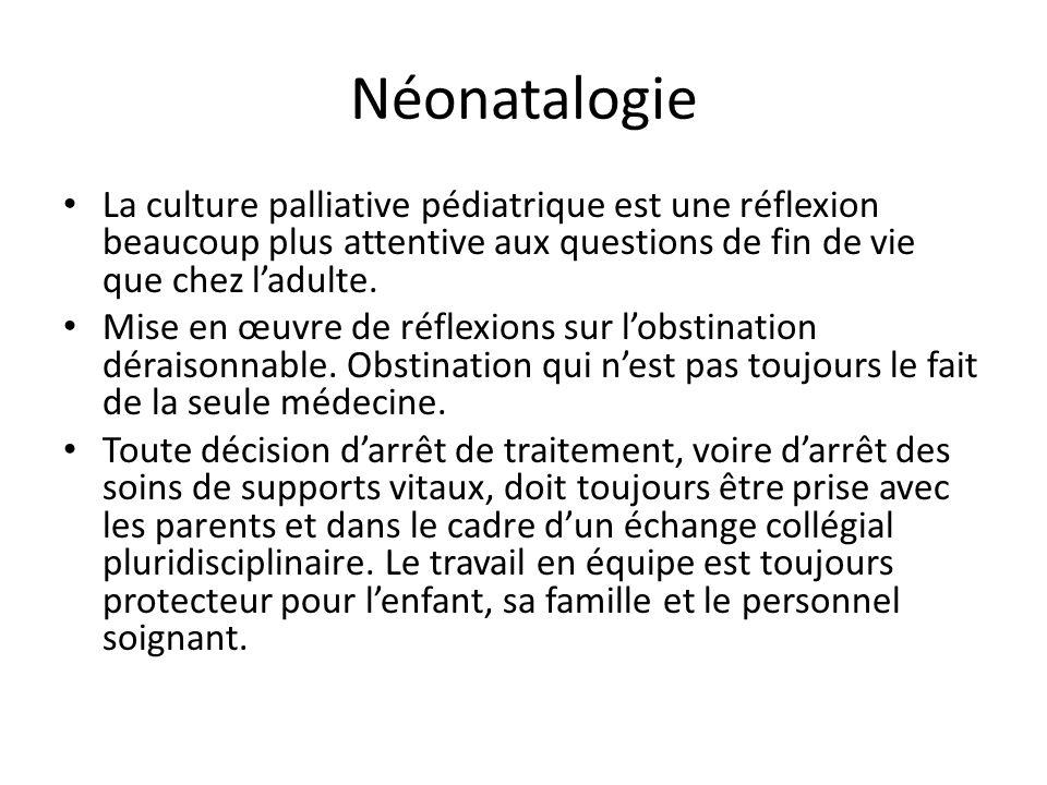 Néonatalogie La culture palliative pédiatrique est une réflexion beaucoup plus attentive aux questions de fin de vie que chez l'adulte.