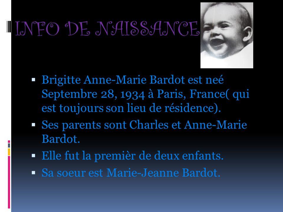 INFO DE NAISSANCE Brigitte Anne-Marie Bardot est neé Septembre 28, 1934 à Paris, France( qui est toujours son lieu de résidence).