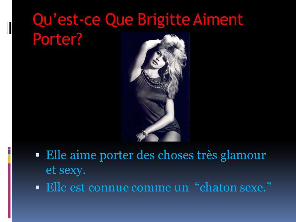 Qu'est-ce Que Brigitte Aiment Porter