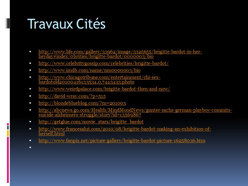 Travaux Cités http://www.life.com/gallery/33962/image/3325655/brigitte-bardot-in-her- heyday#index/0brities/brigitte-bardot/0000003/bio.
