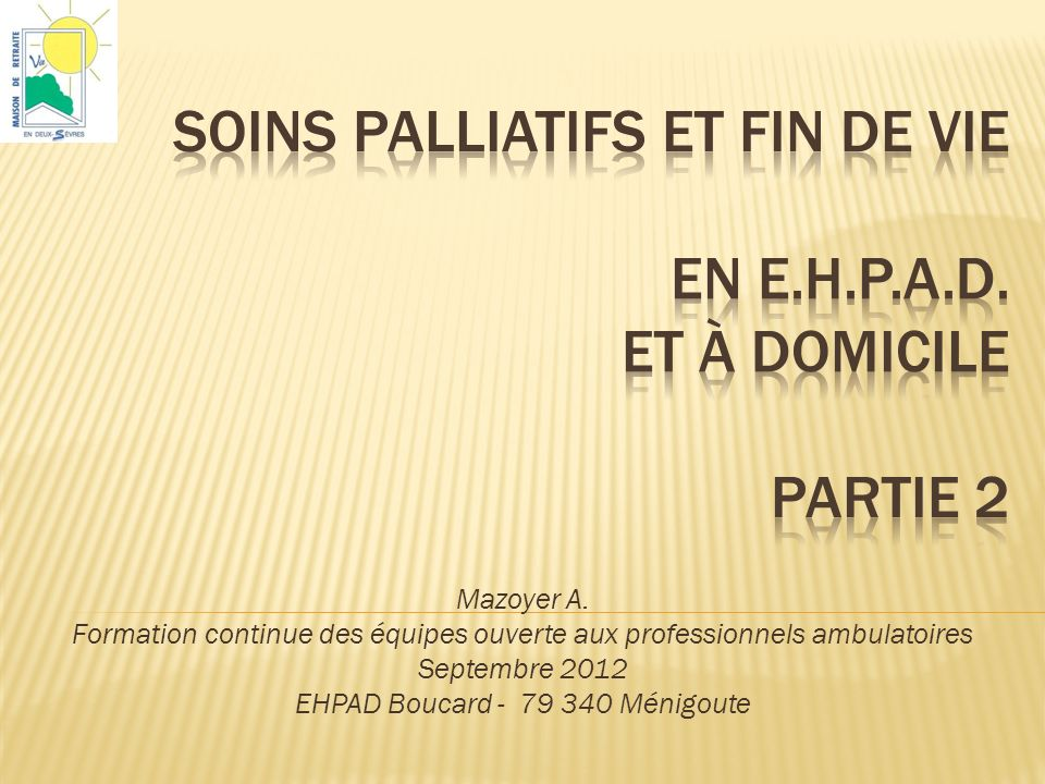 Soins palliatifs et fin de Vie en E.H.P.A.D. et à domicile PARTIE 2