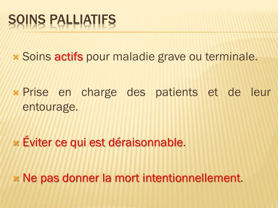 Soins palliatifs Soins actifs pour maladie grave ou terminale.